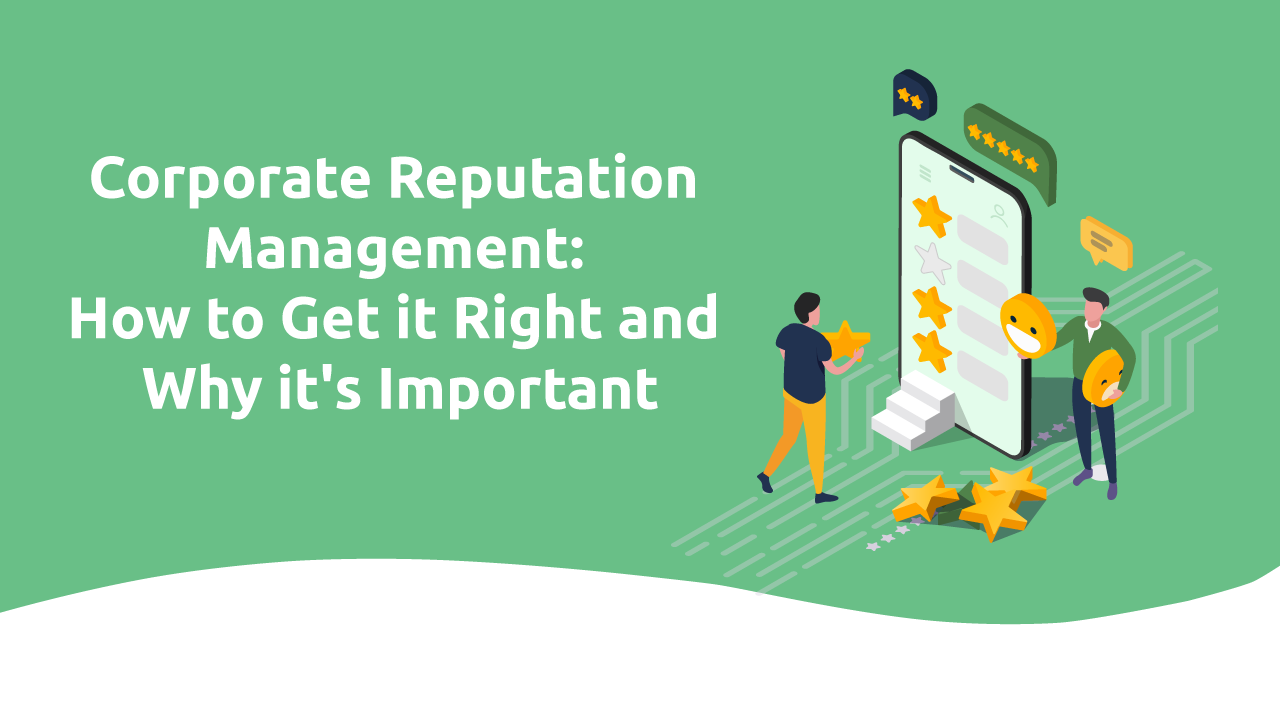 Corporate Reputation Management: How To Get It Right and Why It's Important