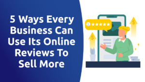 5 Ways Every Business Can Use Its Online Reviews To Sell More
