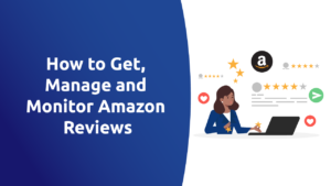 How to Get, Manage and Monitor Amazon Reviews