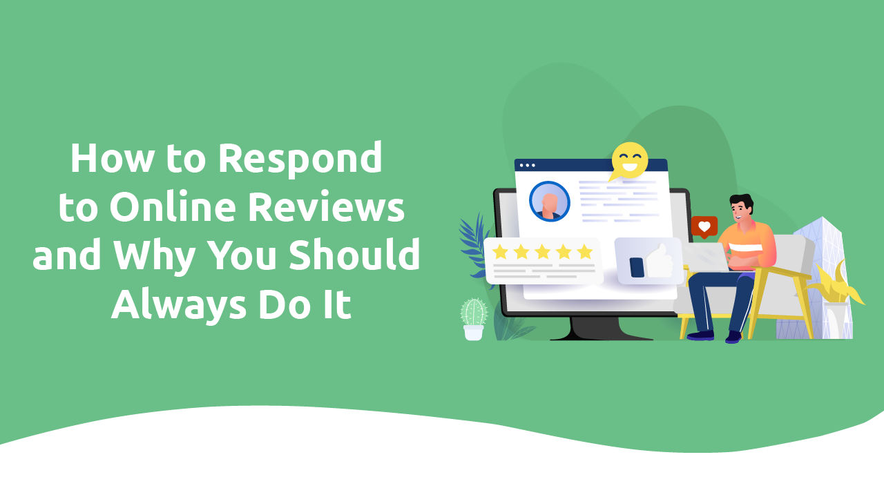 How To Respond to Online Reviews and Why You Should ALWAYS Do It