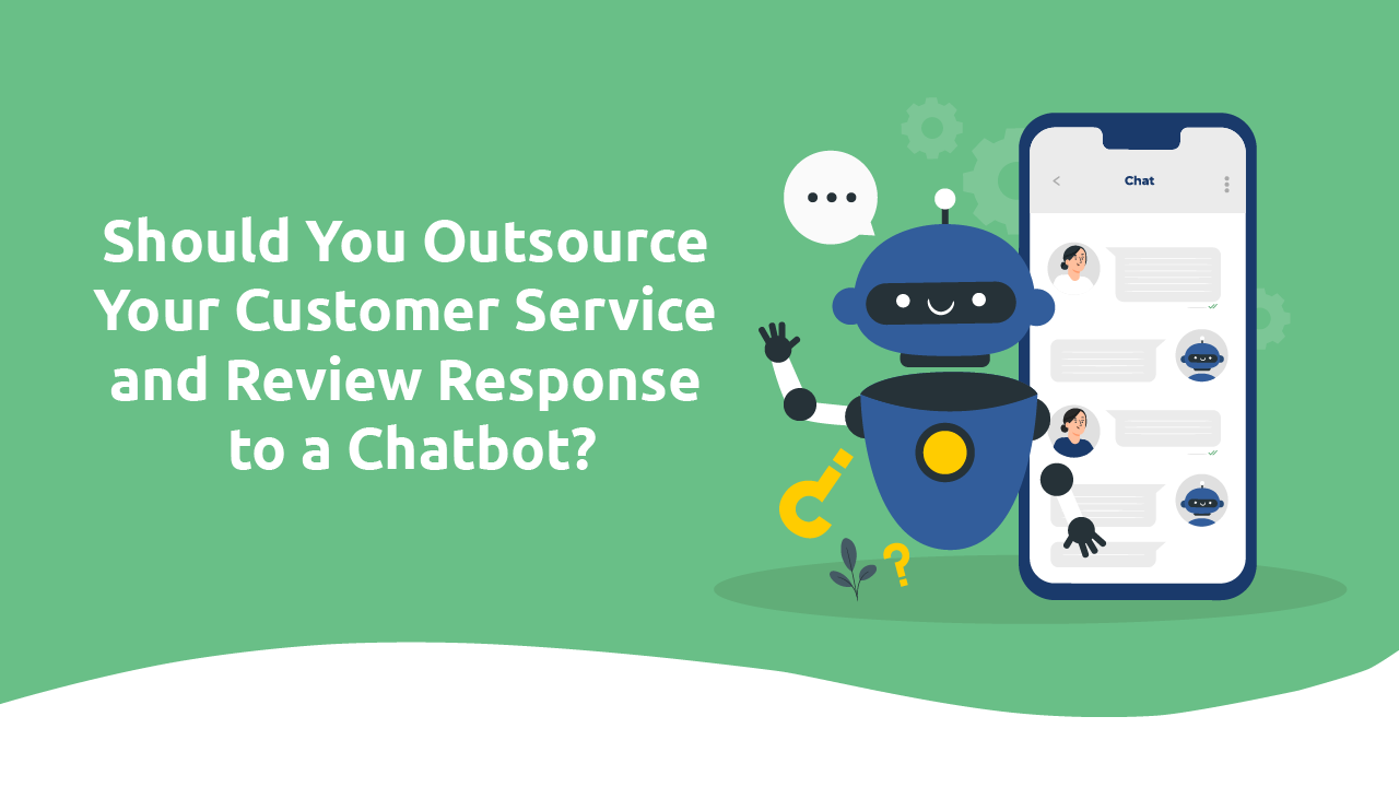 Should You Outsource Your Customer Service and Review Response to a Chatbot?